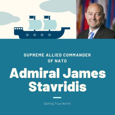 Supreme Allied Commander of NATO, Admiral James Stavridis: Sailing True North